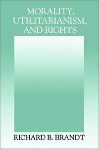 Morality, Utilitarianism, and Rights by Richard B. Brandt - Paperback - from Cold Books (SKU: 6248564)