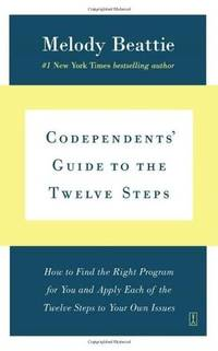 CODEPENDENTS GUIDE TO THE TWELVE STEPS: How To Find The Right Program For You & Apply...