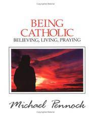 Being Catholic: Believing, Living, Praying (Friendship in the Lord series)
