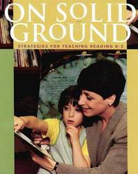 On Solid Ground : Strategies for Teaching Reading K-3