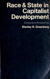 Race and State in Capitalist Development: Studies on South Africa, Alabama, Northern Ireland and...