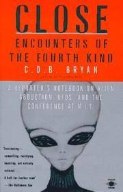 Close Encounters of the Fourth Kind: A Reporter's Notebook on Alien Abduction, UFOs, and the Conference at M.I.T by C. D. B. Bryan