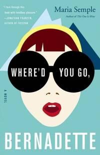 Where\'d You Go, Bernadette: A Novel