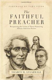 The Faithful Preacher: Recapturing the Vision of Three Pioneering African-Americ