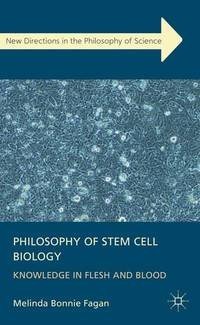 Philosophy of Stem Cell Biology: Knowledge in Flesh and Blood (New Directions in the Philosophy...