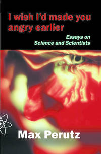 I Wish I'd Made You Angry Earlier: Essays on Science and Scientists