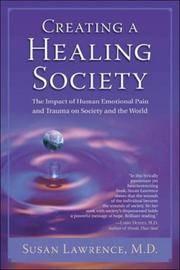 CREATING A HEALING SOCIETY: The Impact Of Human Emotional Pain & Trauma On Society & The World