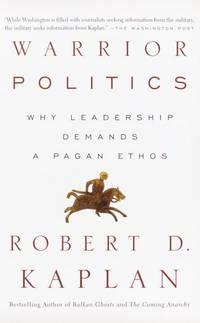 Warrior Politics. Why Leadership Demands a Pagan Ethos.