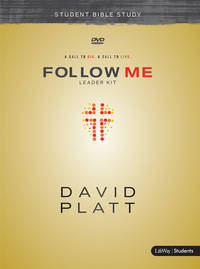 Follow Me - Teen Bible Study Leader Kit: A Call to Die. A Call to Live. by Platt, David
