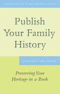 Publish Your Family History: Preserving Your Heritage in a Book (Genealogist's Reference Shelf) by  Greg  Susan; Ioannou - Paperback - 2010-05-10 - from Due West Book Store (SKU: Y2-210208010)