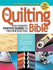 The Quilting Bible: The Complete Photo Guide to Machine Quilting