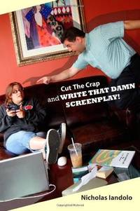 Cut The Crap And Write That Damn Screenplay!