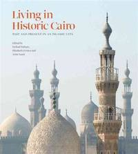 LIVING IN HISTORIC CAIRO : PAST AND PRESENT IN AN ISLAMIC CITY