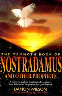 The Mammoth Book of Nostradamus and Other Prophets  A Complete Guide to  Prophets and Prophecies from Babylon to the Present Day and Beyond
