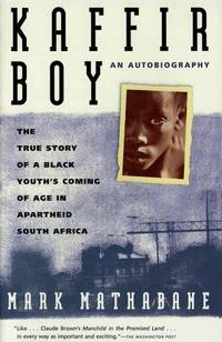 Kaffir Boy: An Autobiography--The True Story of a Black Youth's Coming of Age in Apartheid...
