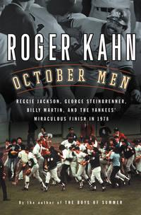 October Men: Reggie Jackson, George Steinbrenner, Billy Martin, & the Yankees' Miraculous...