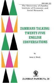 Zambians Talking : Twenty-Five English Conversations by  James A Moody - from Better World Books Ltd (SKU: 16057361-20)