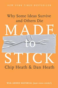 Made to Stick: Why Some Ideas Survive and Others Die