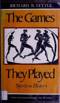 The Games They Played: Sports in History by  Richard B Lyttle - Hardcover - from Williams Books (SKU: ABE3108)