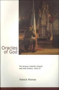Oracles of God: The Roman Catholic Church and Irish Politics, 1922-37 by Murray, Patrick - 2019