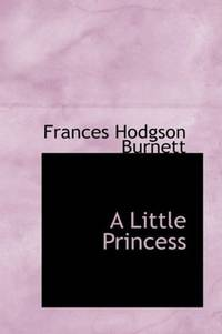 A Little Princess: being the whole story of Sara Crewe now told for t by Frances Hodgson Burnett - 2007-10-19 - from Books Express and Biblio.com