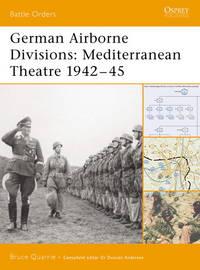 German Airborne Divisions: Mediterranean Theatre 1942–45 (Battle Orders)