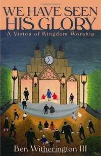 We Have Seen His Glory: A Vision of Kingdom Worship (Calvin Institute of Christian Worship...