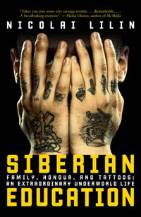 image of Siberian Education: Family, Honour, and Tattoos: An Extraordinary Underworld Life