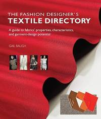 The Fashion Designer's Textile Directory: A Guide to Fabrics' Properties,...