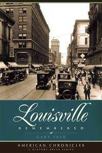 Louisville Remembered. [paperback - SIGNED by author - American Chronicles].