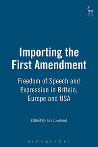 IMPORTING THE FIRST AMENDMENT Freedom of Expression in American, English and European Law