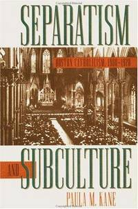 Separatism and Subculture: Boston Catholicism, 1900-1920