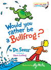 image of Would You Rather Be a Bullfrog? (Bright & Early Books(R))