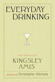 EVERYDAY DRINKING The Distilled Kingsley Amis