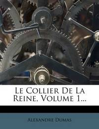 Le Collier De La Reine, Volume 1... (French Edition) by Alexandre Dumas - Paperback - 2012-02-27 - from Ergodebooks (SKU: SONG1275944280)