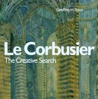 Le Corbusier, the Creative Search: The Formative Years of Charles-Edouard Jeanneret (Architecture)