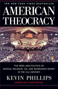 American Theocracy: The Peril and Politics of Radical Religion, Oil, and Borrowed Money in the 21st Century.