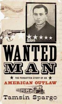 WANTED MAN: THE FORGOTTEN STORY OF AN AMERICAN OUTLAW - OLIVER CURTIS PERRY