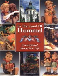 In the Land of Hummel : Traditional Bavarian Life by  Kathleen Saal - First Edition; First Printing - 1999 - from Novel Ideas Books (SKU: 182239)