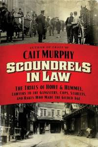 Scoundrels in Law: The Trials of Howe and Hummel, Lawyers to the Gangsters, Cops, Starlets, and...