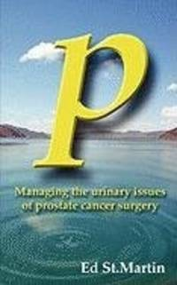 P: Managing the Urinary Issues of Prostate Cancer Surgery by  Ed St Martin - Paperback - from Phatpocket Limited (SKU: Z1-A-002-02772)