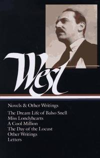 Nathanael West : Novels and Other Writings - The Dream Life of Balso Snell / Miss Lonelyhearts / A Cool Million / The Day of the Locust / Letters