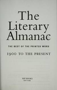 The Literary Almanac : The Best of the Printed Word 1900 to the Present
