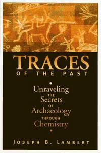 Traces Of The Past: Unraveling The Secrets Of Archaeology Through Chemistry (Helix Books)