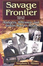 SAVAGE FRONTIER. RANGERS, RIFLEMEN, AND INDIAN WARS IN TEXAS.