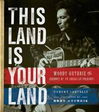 This Land Is Your Land: Woody Guthrie and the Journey of an American Folksong.