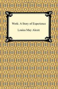 Work: A Story of Experience by Louisa May Alcott - Paperback - 2009-01-01 - from Ergodebooks (SKU: SONG1420933280)