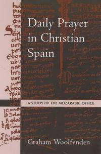 Daily Prayer in Christian Spain : A Study of the Mozarabic Office