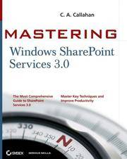 Mastering Windows SharePoint Services 3.0 by C. A. Callahan; Callahan - Paperback - 2008-01-22 - from Universal Textbook (SKU: PART001643)