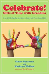 Celebrate! Gifts of Time With Grandma: Over 200 Delightful Activities to Enjoy With Your Grandchild